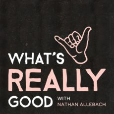 What's Really Good with Nathan Allebach podcast